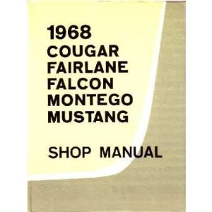 1968 FORD COUGAR, FAIRLANE, FALCON, MONTEGO, MUSTANG Shop Service Manual