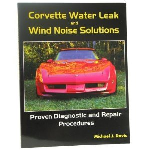 Corvette Water Leak and Wind Noise Solutions by Michael J Davis
